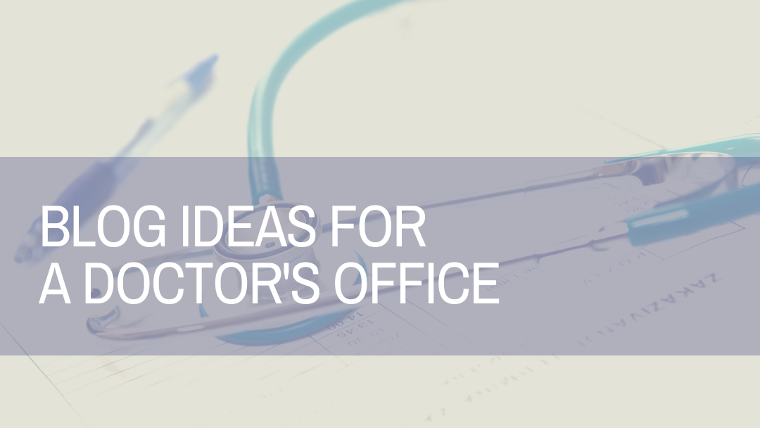 Blog Ideas for a Doctor's Office | Amplihigher Copywriters