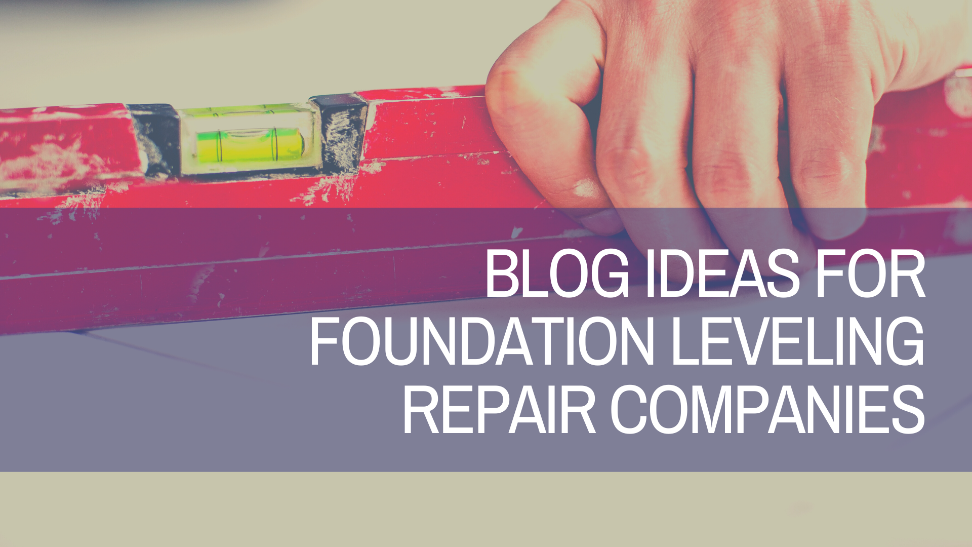 5 Blog Ideas for Foundation Leveling Repair Companies
