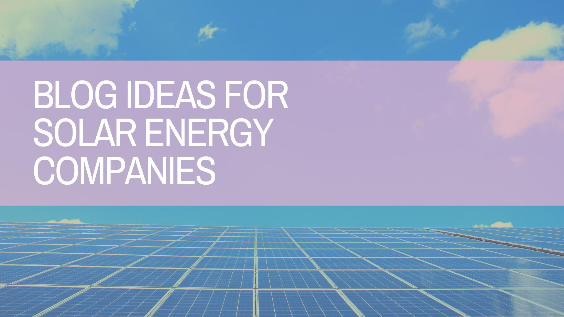 Blog Ideas for Solar Energy Companies | Amplihigher