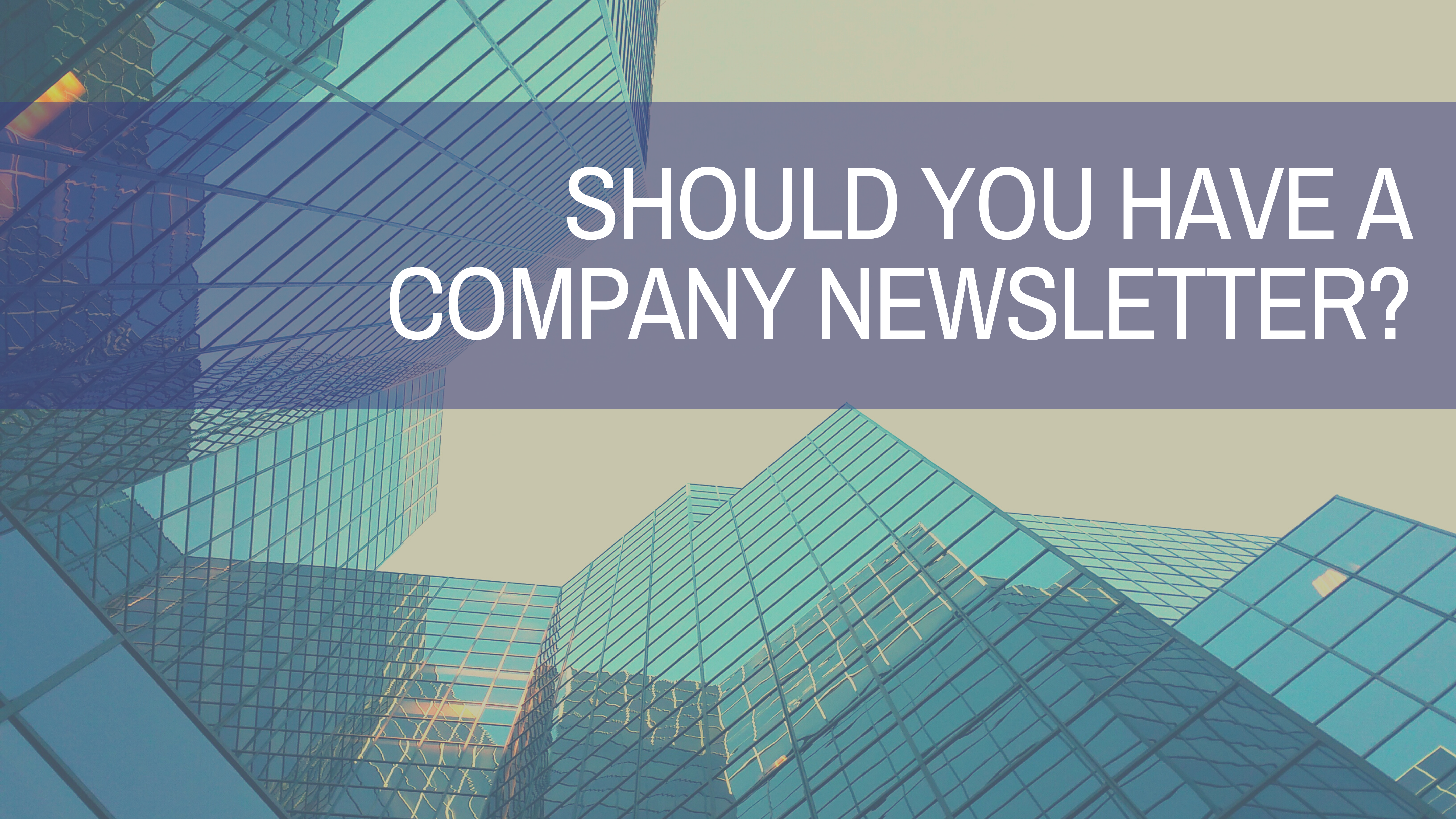 Should You Have a Company Newsletter?