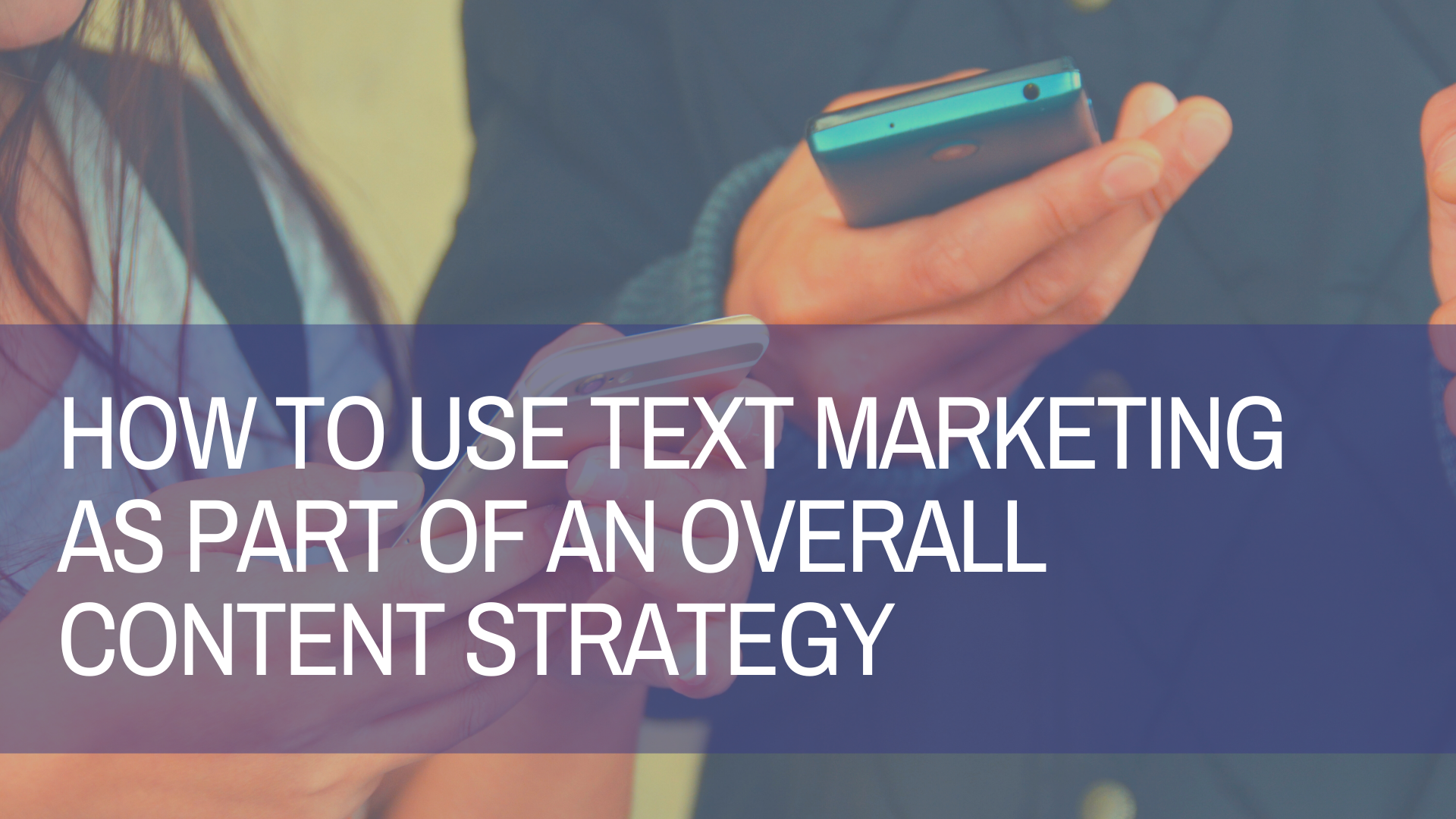 Using SMS Marketing in Your Content Strategy