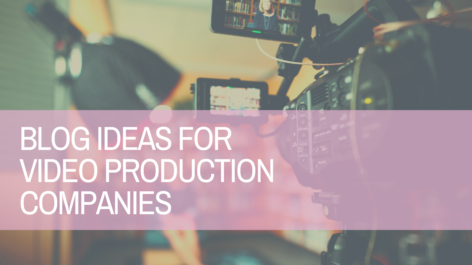 Blog Ideas For Video Production Companies