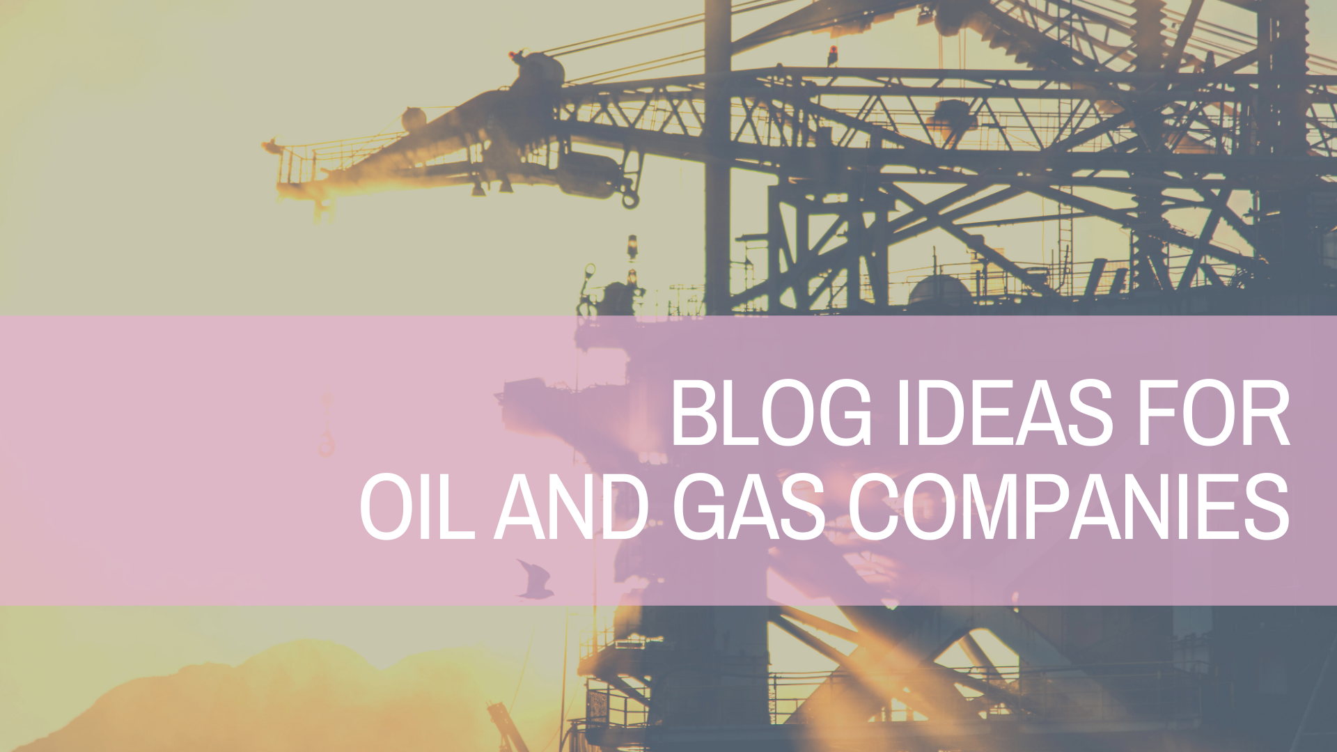 Blog Ideas For Oil and Gas Companies | Amplihigher