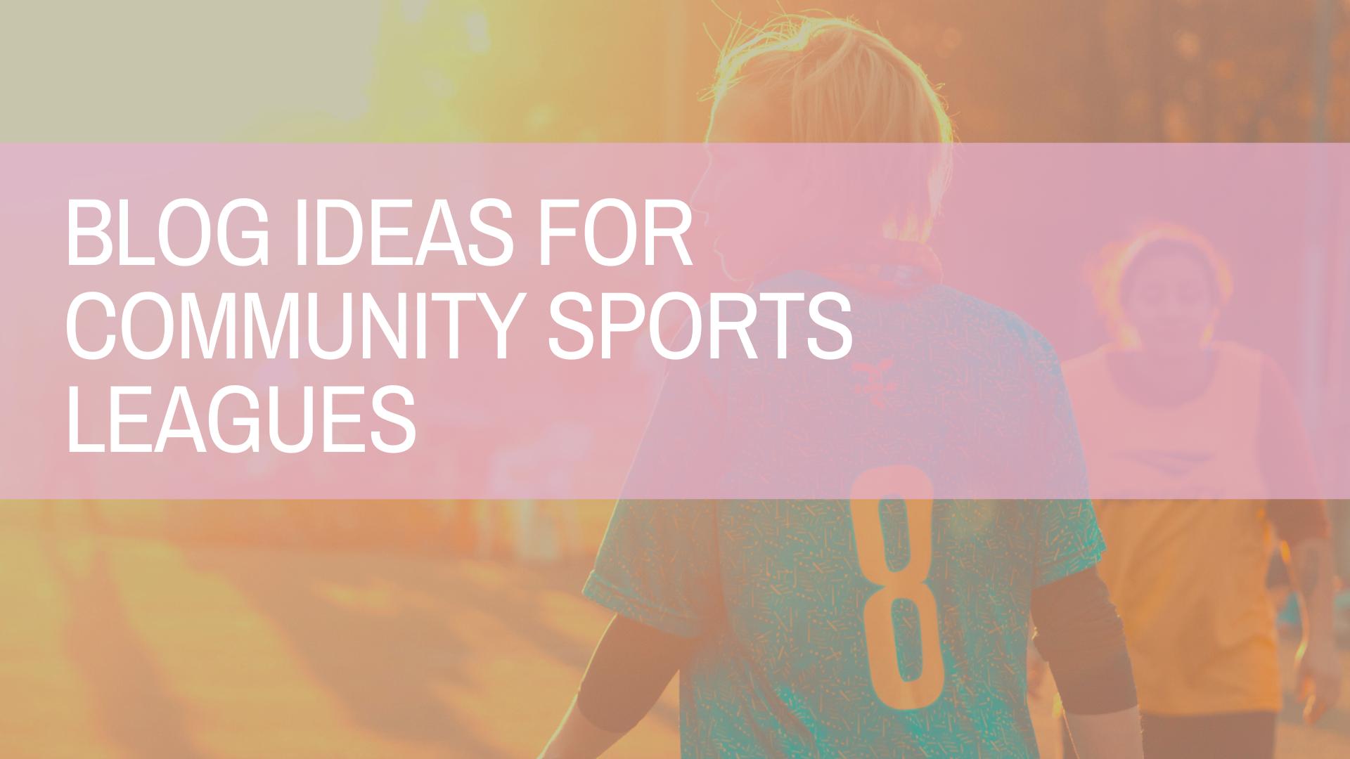 Blog Ideas for Community Sports Leagues