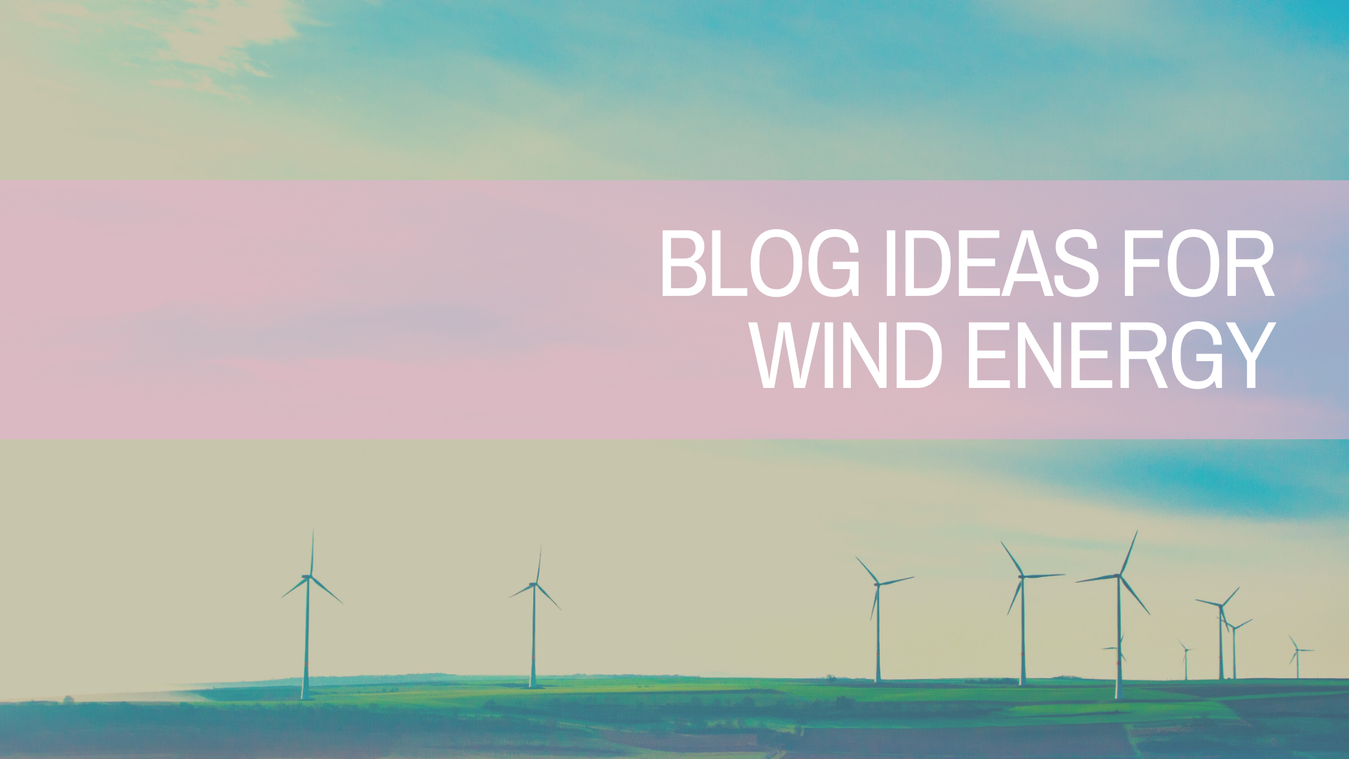 Blog Ideas for Wind Energy