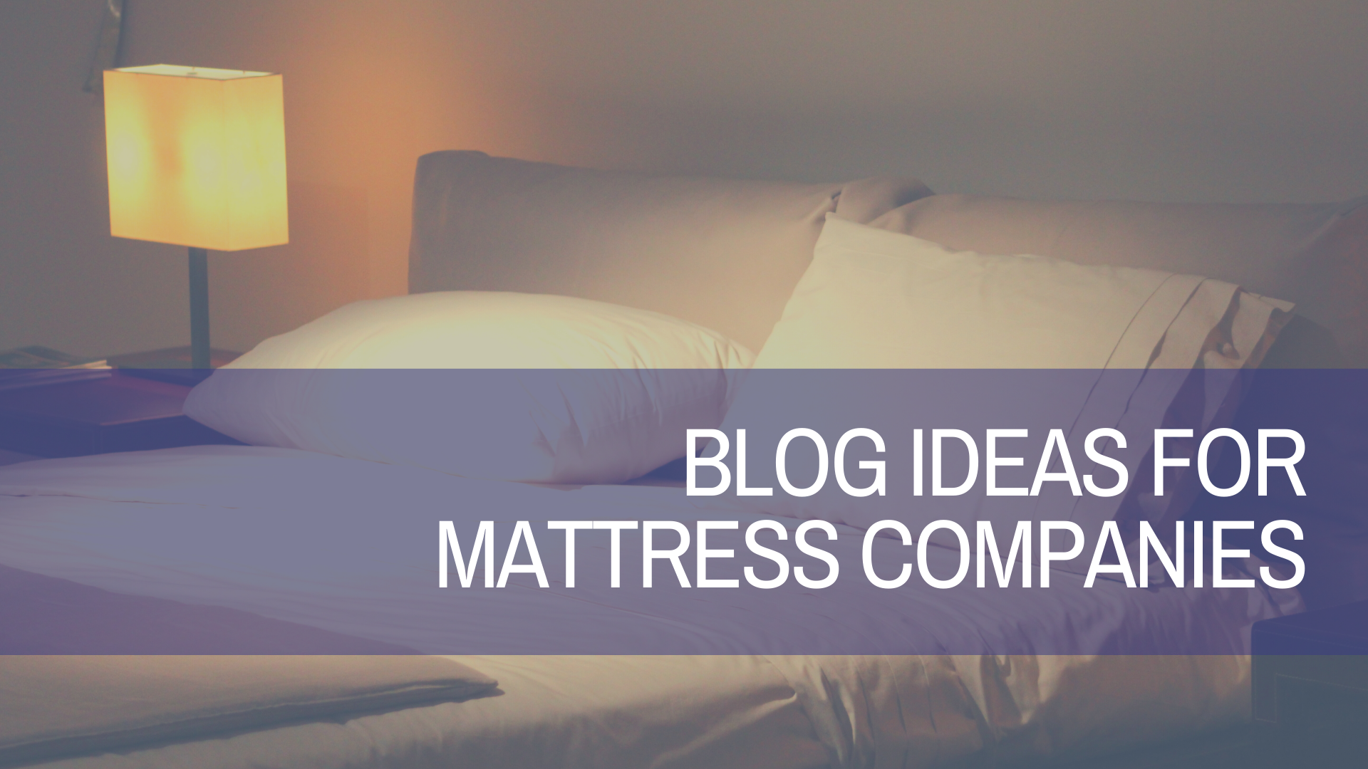 Blog Ideas for Mattress Companies