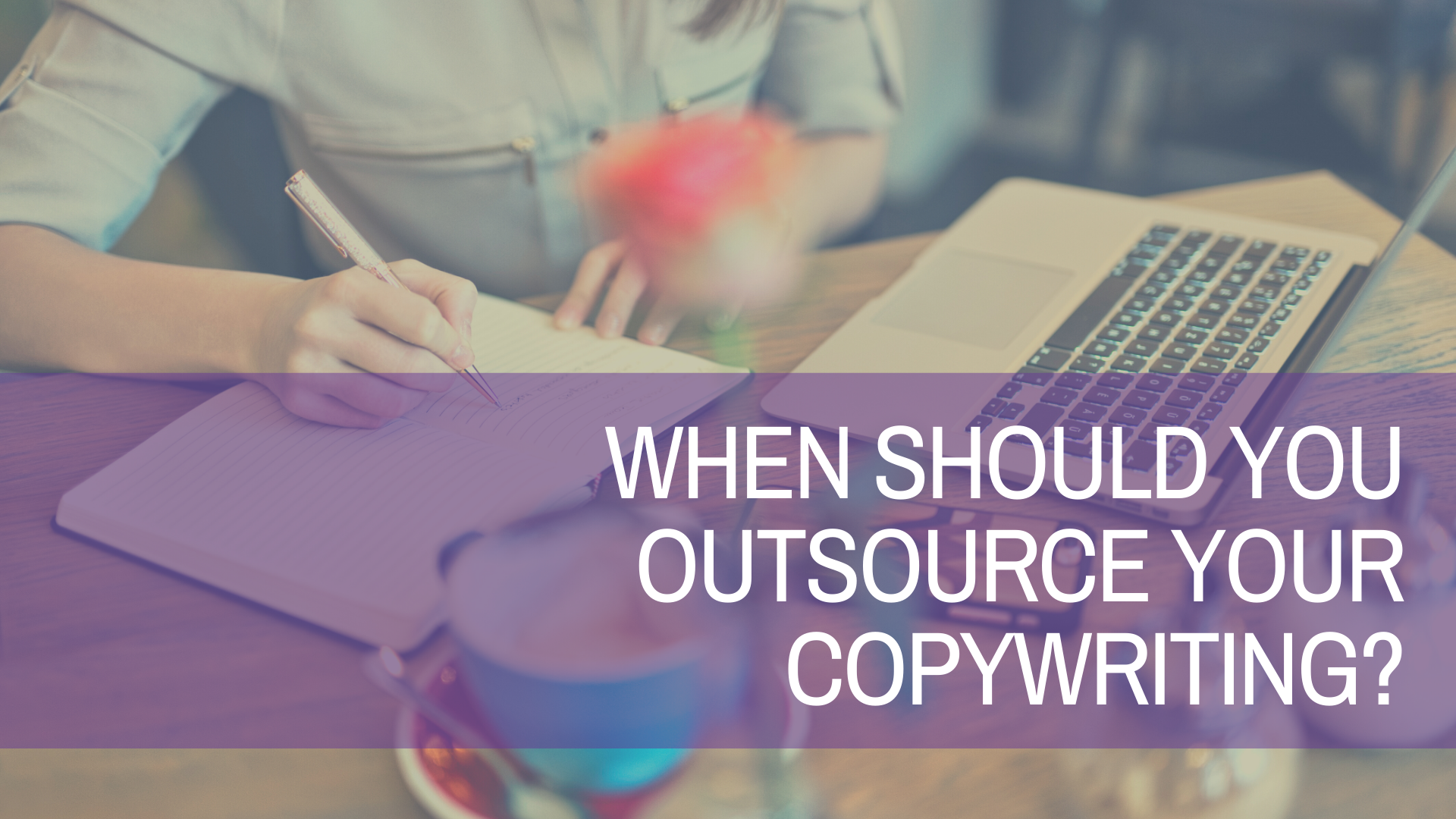 When Should You Outsource Your Copywriting?