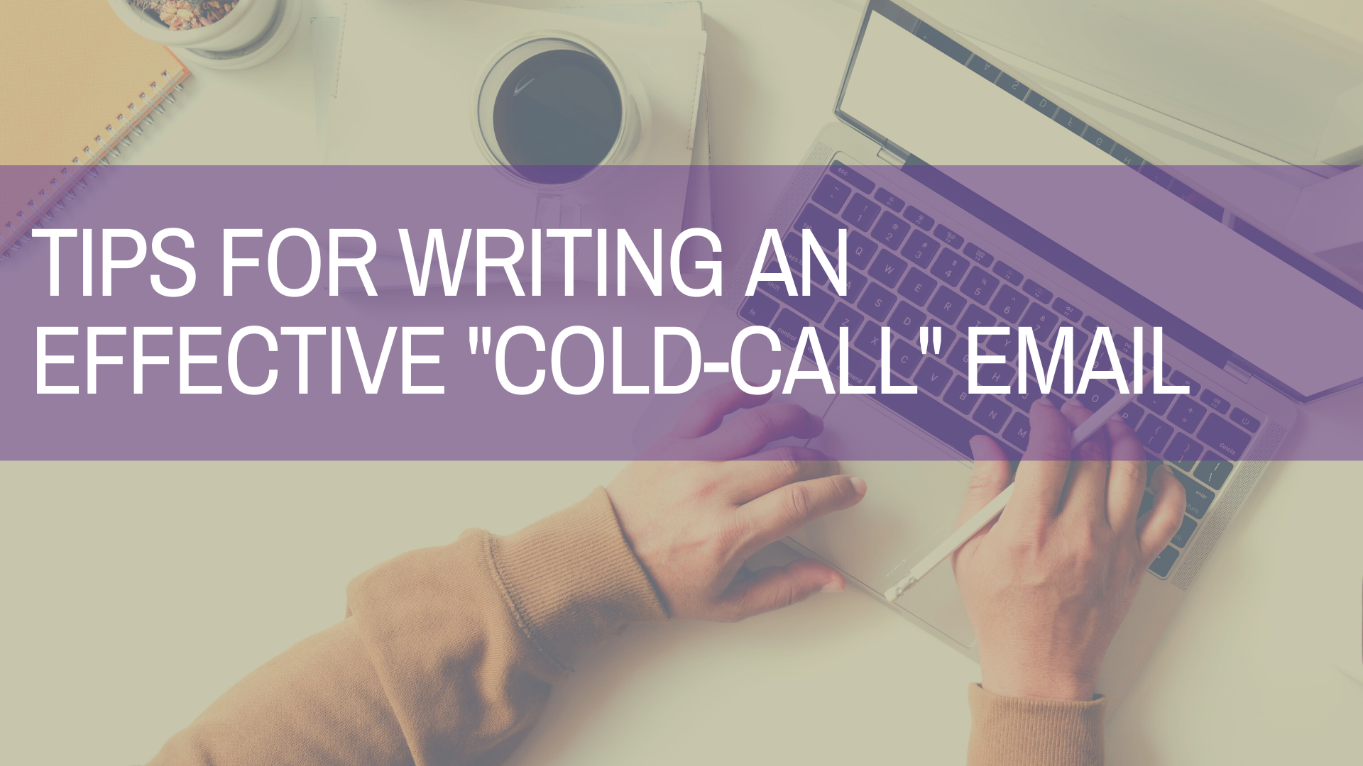 """4 Tips for Writing Effective """"Cold-Call"""" Emails"""