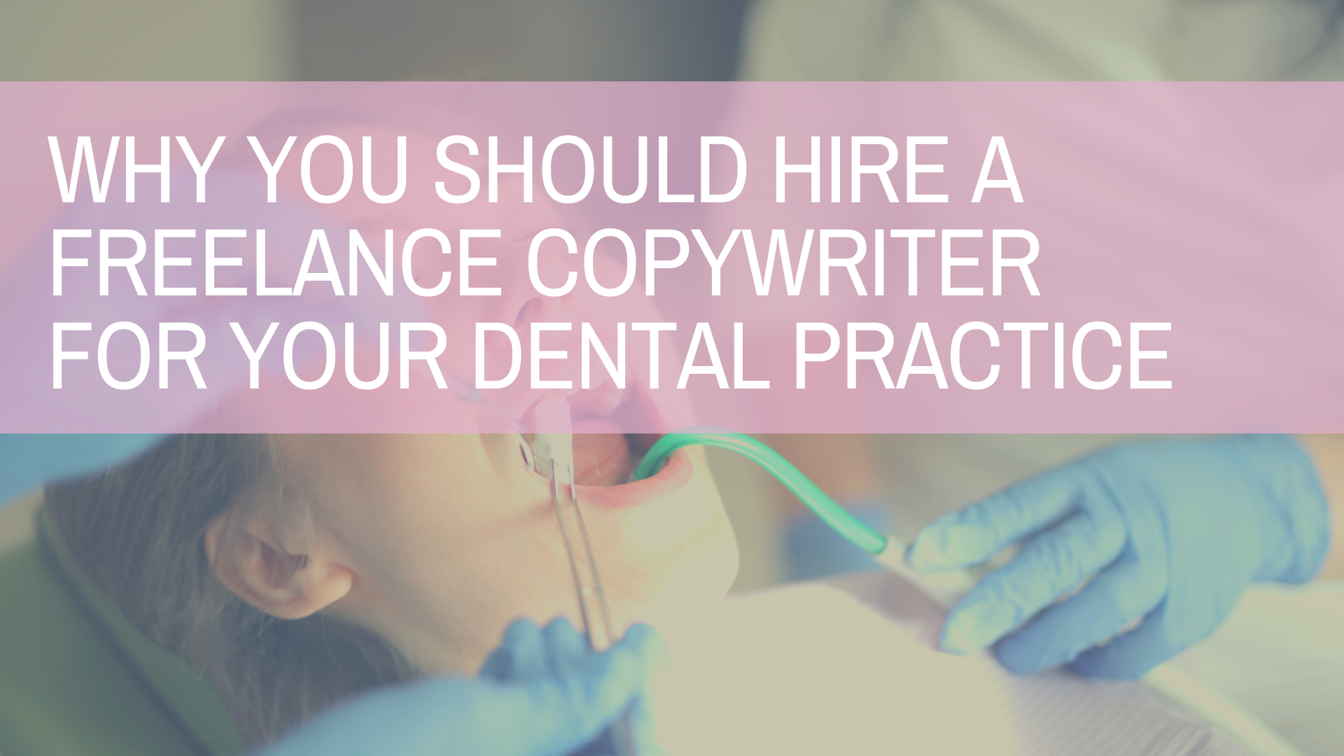 Three Reasons to Hire a Freelance Copywriter For Your Dental Practice