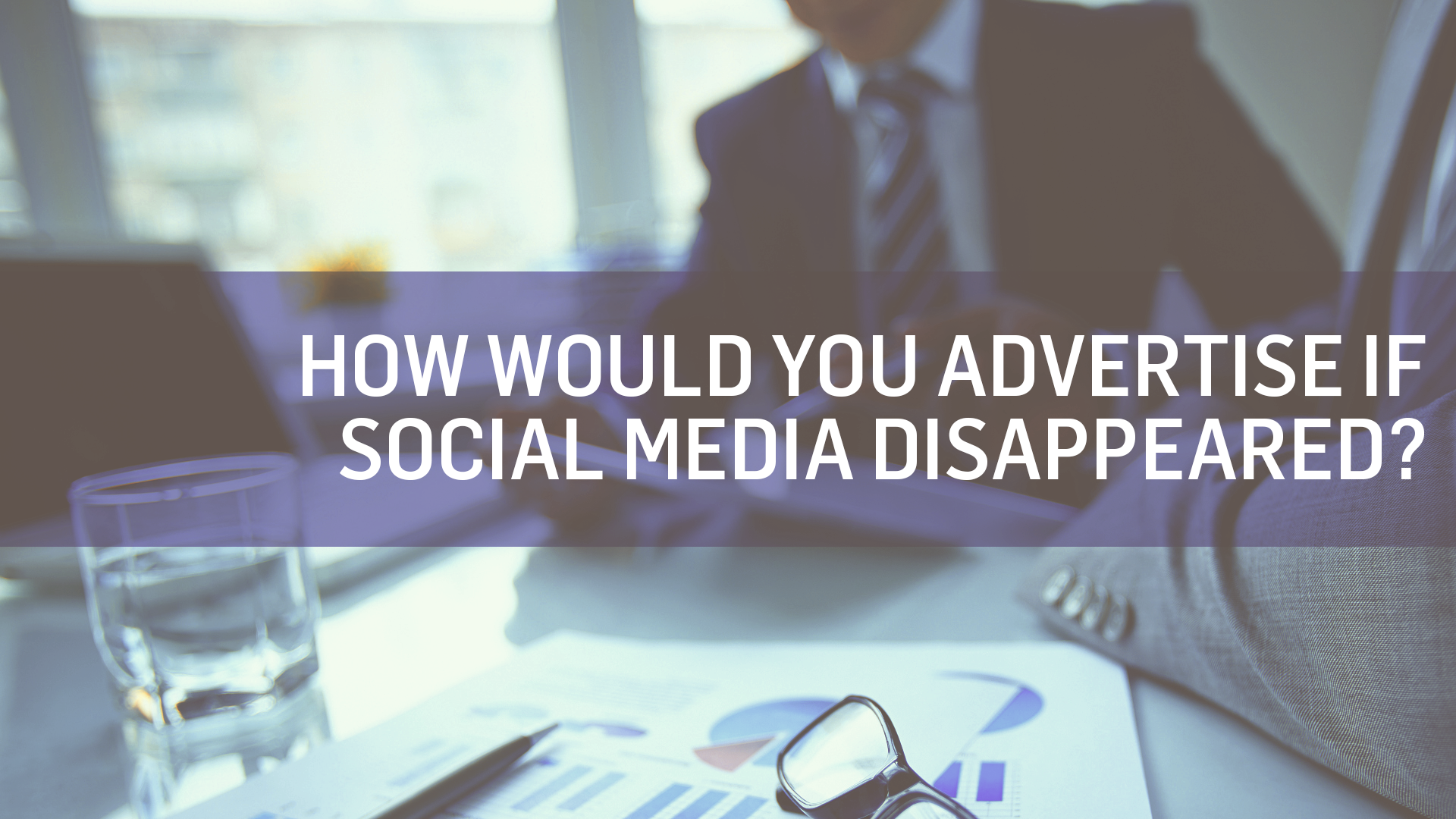 How Would You Advertise Without Social Media?