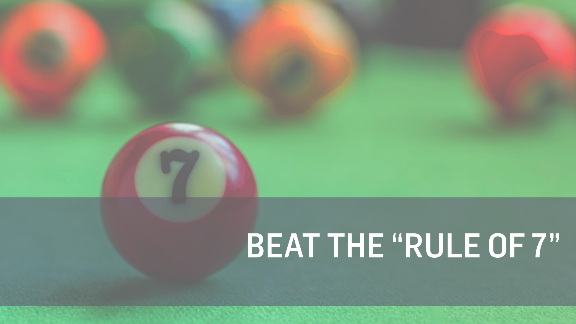 """7 Ways to Beat the """"Rule of 7"""" in Advertising"""