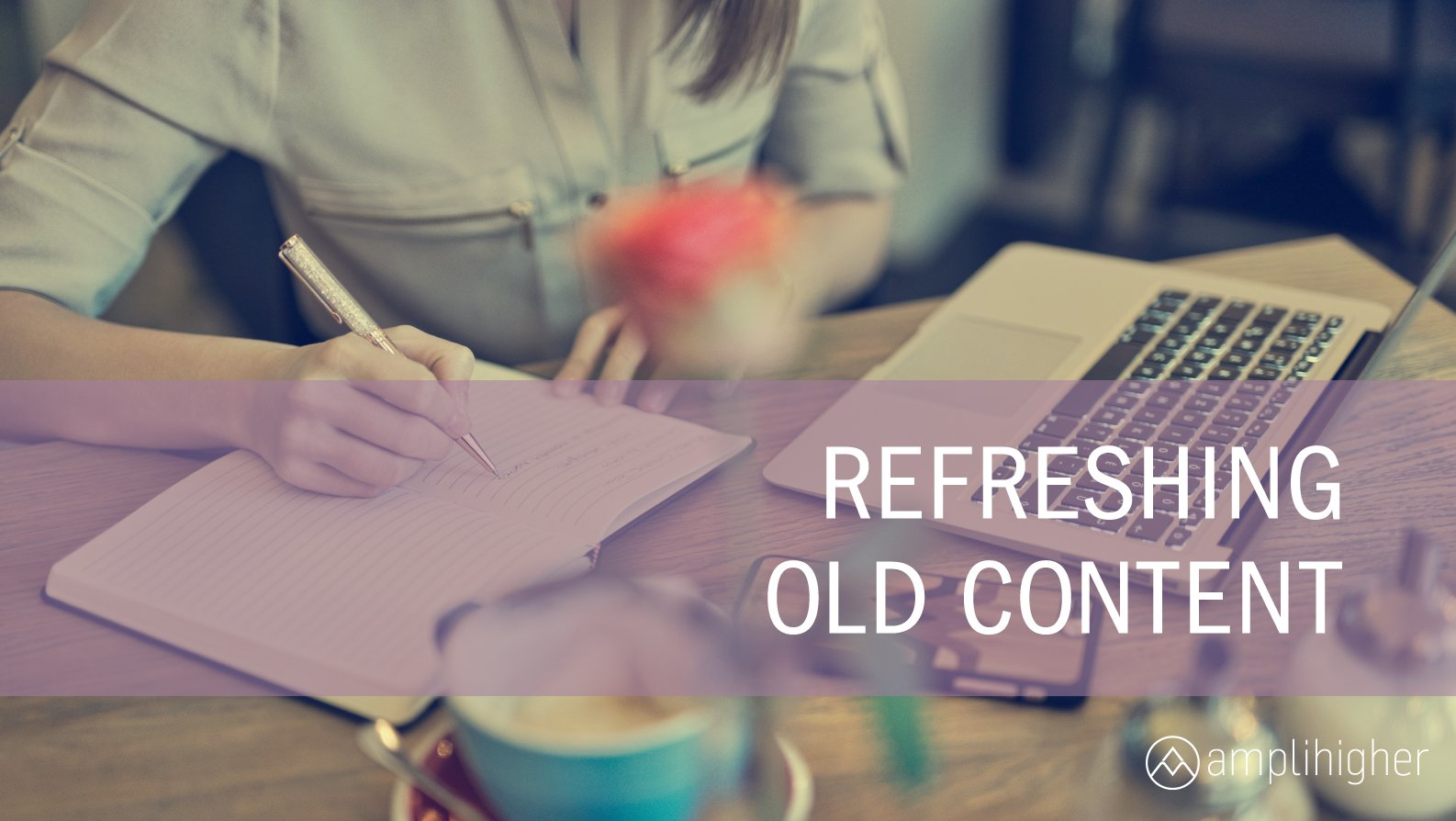 5 Easy Ways To Give Old Content a Pick-Me-Up